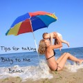 5 Tips for taking baby to the beach